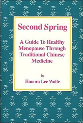 Book Second Spring: A Guide to Healthy Menopause Through Traditional Chinese Medicine by Honora Lee Wolfe (1990-08-02)