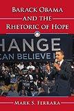 Barack Obama and the Rhetoric of Hope, Mark S. Ferrara, 0786467932