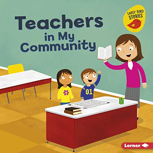 (Teachers in My Community (Meet a Community Helper (Early Bird Stories TM)))