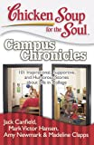 chicken soup college - Chicken Soup for the Soul: Campus Chronicles: 101 Real College Stories from Real College Students: 101 Inspirational, Supportive, and Humorous Stories about Life in College