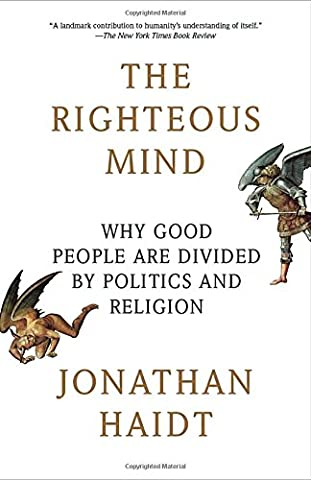 The Righteous Mind: Why Good People Are Divided by Politics and Religion (Liberalism History)
