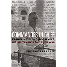 Commander in Chief: Franklin Delano Roosevelt, His Lieutenants and Their War