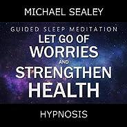 Guided Sleep Meditation: Let Go of Worries & Strengthen Health (feat. Christopher Lloyd Clarke)
