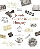 Jewish Cuisine in Hungary: A Cultural History with 79 Authentic Recipes