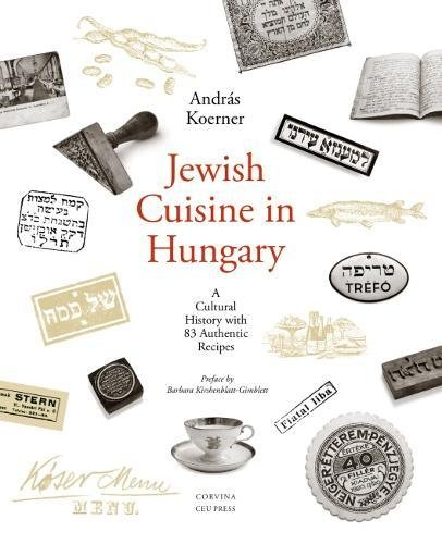 Jewish Cuisine in Hungary: A Cultural History with 79 Authentic Recipes by Andras Koerner