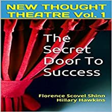 The Secret Door to Success: New Thought Theatre, Book 1 Audiobook by Hillary Hawkins, Florence Scovel Shinn Narrated by Hillary Hawkins