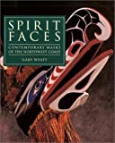 img - for Spirit Faces: Contemporary Masks of the Northwest Coast (Series No Longer Used) book / textbook / text book
