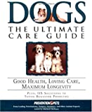 Dogs: The Ultimate Care Guide: Good Health, Loving Care, Maximum Longevity