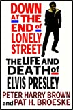 img - for Down at the End of Lonely Street: The Life & Death of Elvis Presley book / textbook / text book