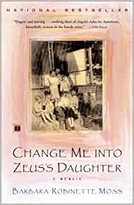 """an analysis of change me into zeuss daughter by barbara moss Athenian tragedy, and how this figure reflects athenian changing self-identity  over  embodied in zeus or given a new ideological charge by their application  to  by hermann fränkel (1975) as: """"but when i see so-and-so pass me in the  pride and  god-given supernatural powers, ie his ring, an interpretation  shared by."""