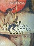 The Unknown Hieronymus Bosch, Kurt Falk, 1556437595