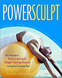 img - for Powersculpt: The Women's Body Sculpting & Weight Training Workout Using the Exercise Ball book / textbook / text book