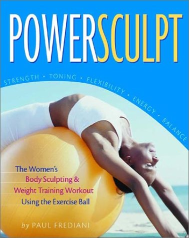 Read Online Powersculpt: The Women's Body Sculpting & Weight Training Workout Using the Exercise Ball pdf epub