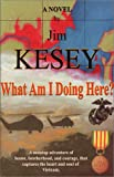 Front cover for the book What Am I Doing Here? by Jim Kesey