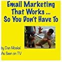Email Marketing that Works...So You Don't Have To Audiobook by Dan Moskel Narrated by Dan Moskel