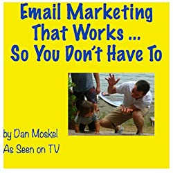 Email Marketing that Works...So You Don't Have To