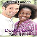 Doctor Love, 3 Book Boxed Set Audiobook by Reeva Landon Narrated by Missy Cambridge