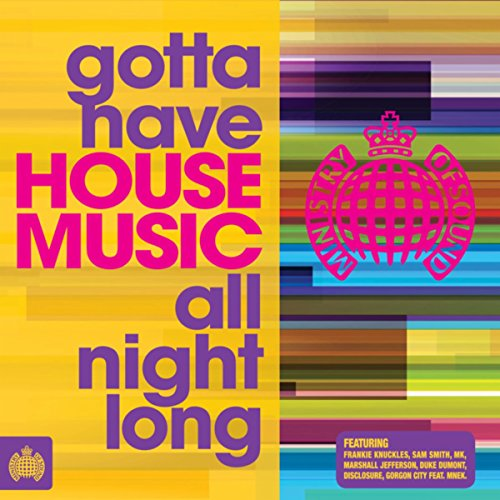 Gotta have house music all night long ministry of sound for All house music
