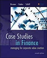 Case Studies in Finance: Managing for Corporate Value Creation, 7th Edition Front Cover