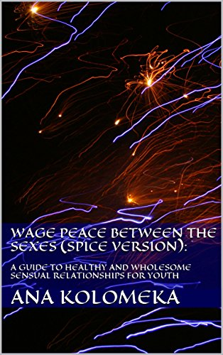 Wage Peace Between The Sexes (Spice Version): A Guide to Healthy and Wholesome Sensual Relationships for Youth