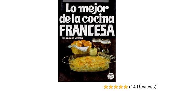 Lo Mejor de la Cocina Francesa (Spanish Edition): Jaques Calfon: 9789706060631: Amazon.com: Books
