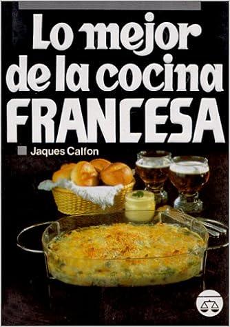 Lo Mejor De La Cocina Francesa Spanish Edition Calfon Jaques 9789706060631 Books