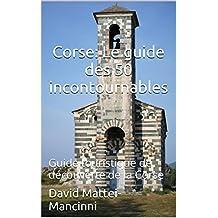 Corse: Le guide des 50 incontournables: Guide touristique de découverte de la Corse (French Edition)