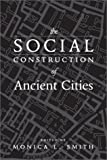 The Social Construction of Ancient Cities, Monica I. Smith, 1588340988