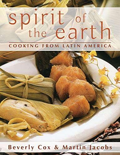 Spirit of the Earth: Native Cooking from Latin America by Martin Jacobs, Beverly Cox