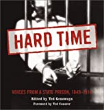 Hard Time : Voices from a State Prison, 1849-1914, Genoways, Ted, 0873514335