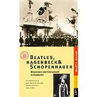 Beatles, Hagenbeck und Schopenhauer: Menschen und Ereignisse in Hamburg. Gedenktafeln der Patriotischen Gesellschaft