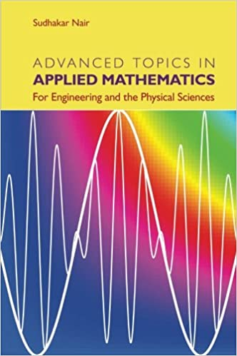 Advanced Topics In Applied Mathematics For Engineering And The Physical Sciences Nair Sudhakar 9781107448759 Amazon Com Books