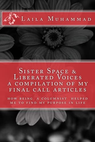 Sister Space & Liberated Voices a compilation of my Final Call articles: How being a columnist helped me to find my purpose pdf
