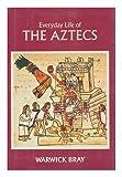 Everyday Life of the Aztecs, Bray, Warwick, 0880291435