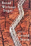 Bread Without Sugar, Gerald Stern, 0393310108