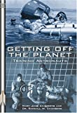 img - for Getting Off the Planet: Training Astronauts (Apogee Books Space Series) book / textbook / text book