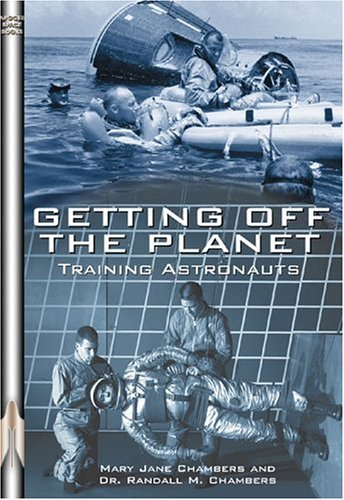 Read Online Getting Off the Planet: Training Astronauts (Apogee Books Space Series) pdf epub