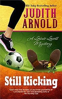 Still Kicking: A Lainie Lovett Mystery (The Lainie Lovett Mysteries Book 1) by [Arnold, Judith]
