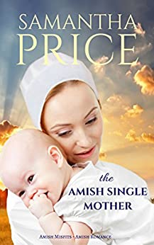The Amish Single Mother: Amish Romance (Amish Misfits Book 4) by [Price, Samantha]