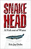 img - for Snakehead: A Fish out of Water by Eric Jay Dolin (2003-11-30) book / textbook / text book