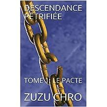 DESCENDANCE PÉTRIFIÉE: TOME 1: LE PACTE (French Edition)