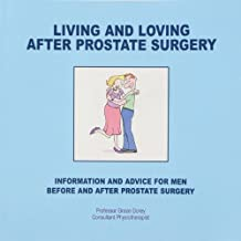 Living and Loving After Prostate Surgery: Information and Advice for Men Before and After Prostate Surgery