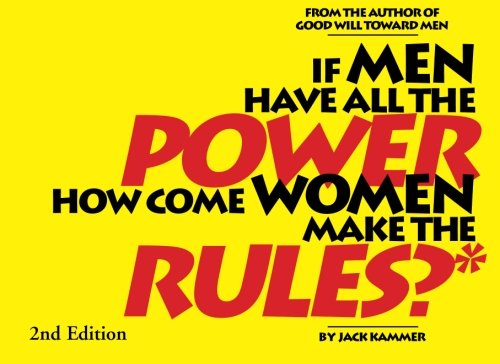 If Men Have All the Power How Come Women Make the Rules: and other radical thoughts for men who want more fairness from women