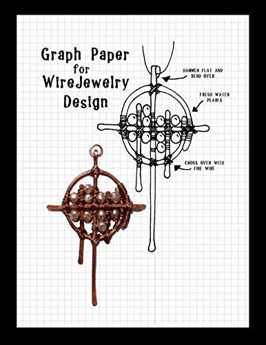 Graph Paper For Wire Jewelry Design: Specialized graph paper notebook perfect for designing your own wire ()