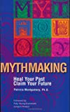 Mythmaking: Heal Your Past, Claim Your Future