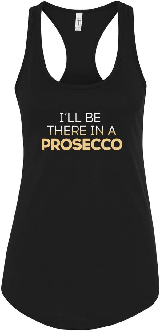 I'll Be There in A Prosecco Funny Sparkling Wine Lovers Racerback Tank Top for Women