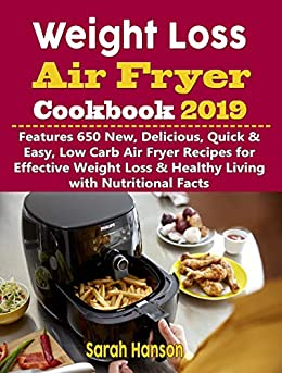 Weight Loss Air Fryer Cookbook 2019: Features 650 New