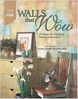 Walls That Wow: 75 Ideas for Exciting Room Makeovers: Country ...