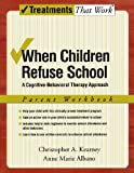 When Children Refuse School, Christopher A. Kearney and Anne Marie Albano, 0195308298