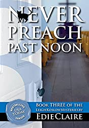 Never Preach Past Noon: Volume 3 (Leigh Koslow Mystery Series)